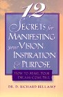 12 Secrets to Manifesting Your Vision by Dr. Richard Bellamy