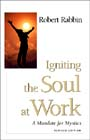 Igniting the Soul at Work by Robert Rabbin