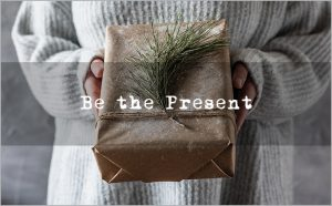 Blog - Be the Present