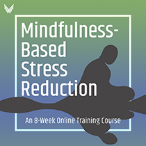 Mindfulness-Based Stress Reduction (MBSR): An 8-Week Online Training Course