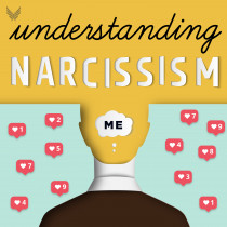 Understanding Narcissism: Create Healthy Relationships, Address the Trauma of Narcissistic Abuse & Shift Our Culture from Me to We
